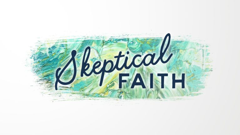 Skeptical Faith: Why Are You So Afraid? – Traditional Worship